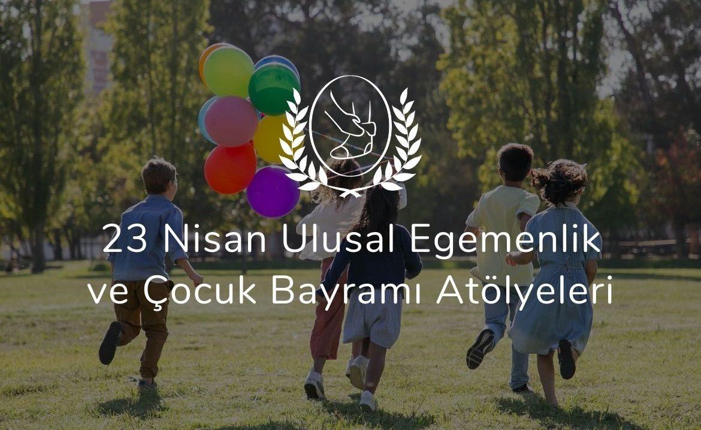 23 Nisan Ulusal Egemenlik ve Çocuk Bayramı Atölyeleri